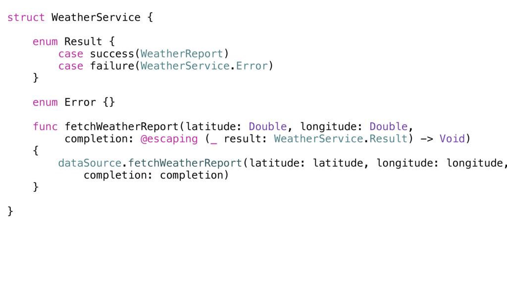 struct WeatherService { enum Result { case succ...