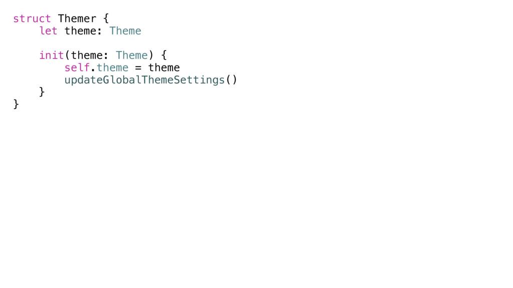struct Themer { let theme: Theme init(theme: Th...