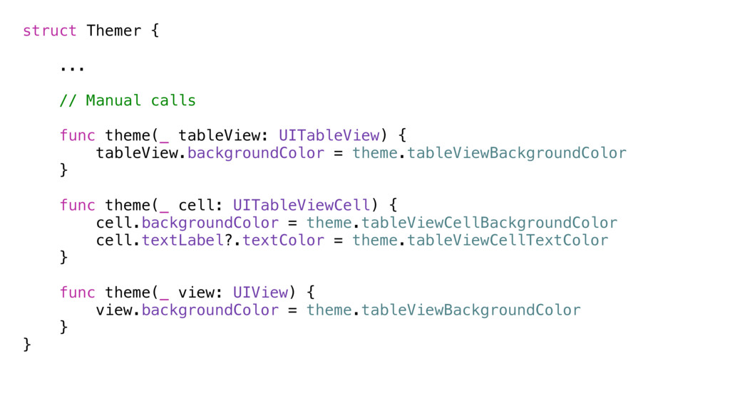struct Themer { ... // Manual calls func theme(...