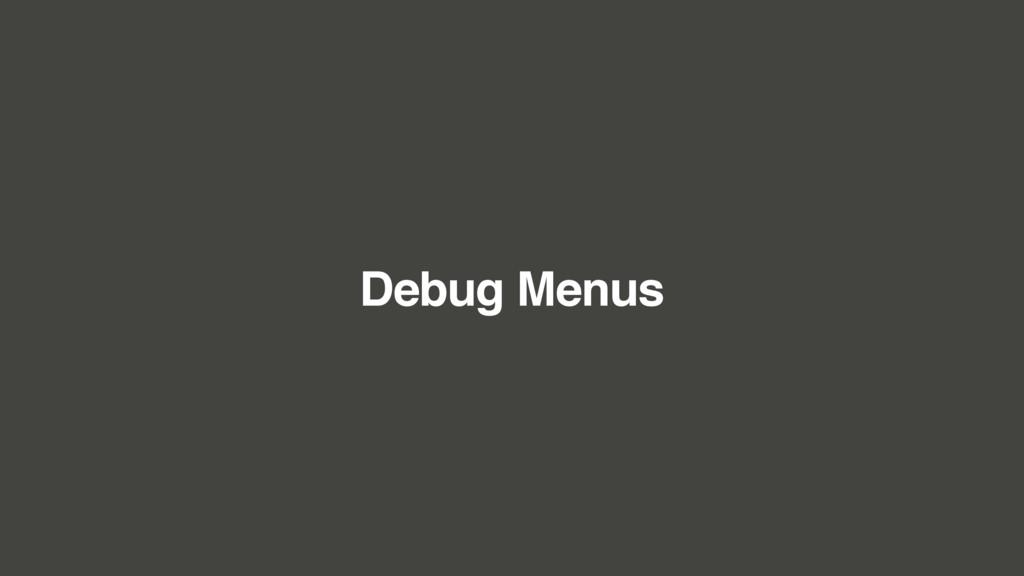 Debug Menus