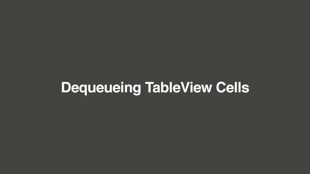 Dequeueing TableView Cells
