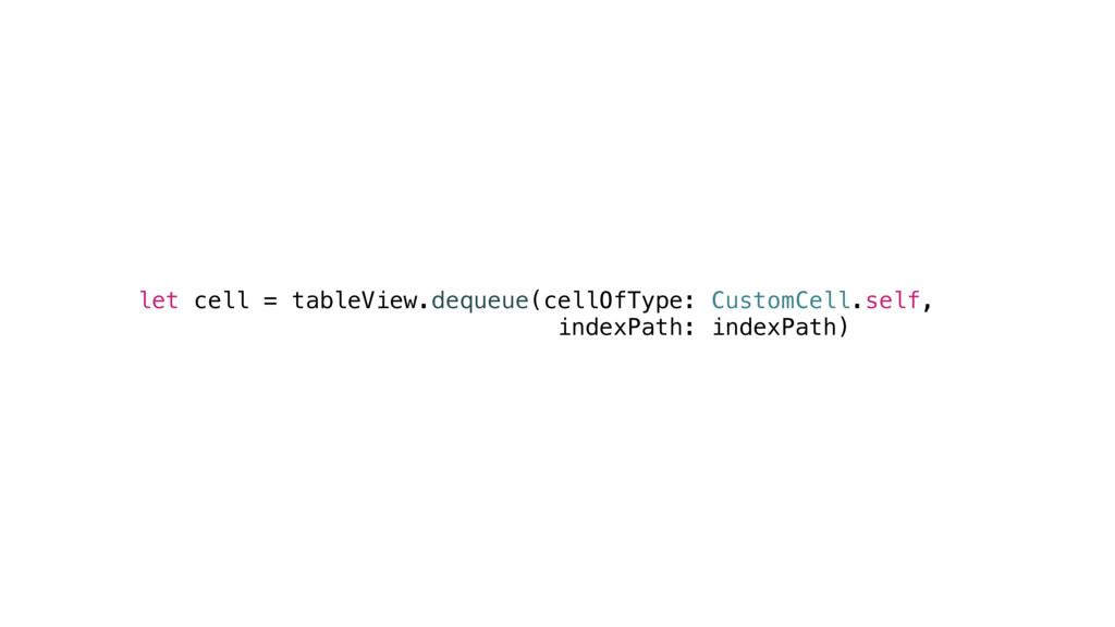 let cell = tableView.dequeue(cellOfType: Custom...