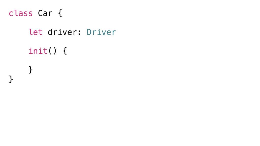 class Car { let driver: Driver init() { } }