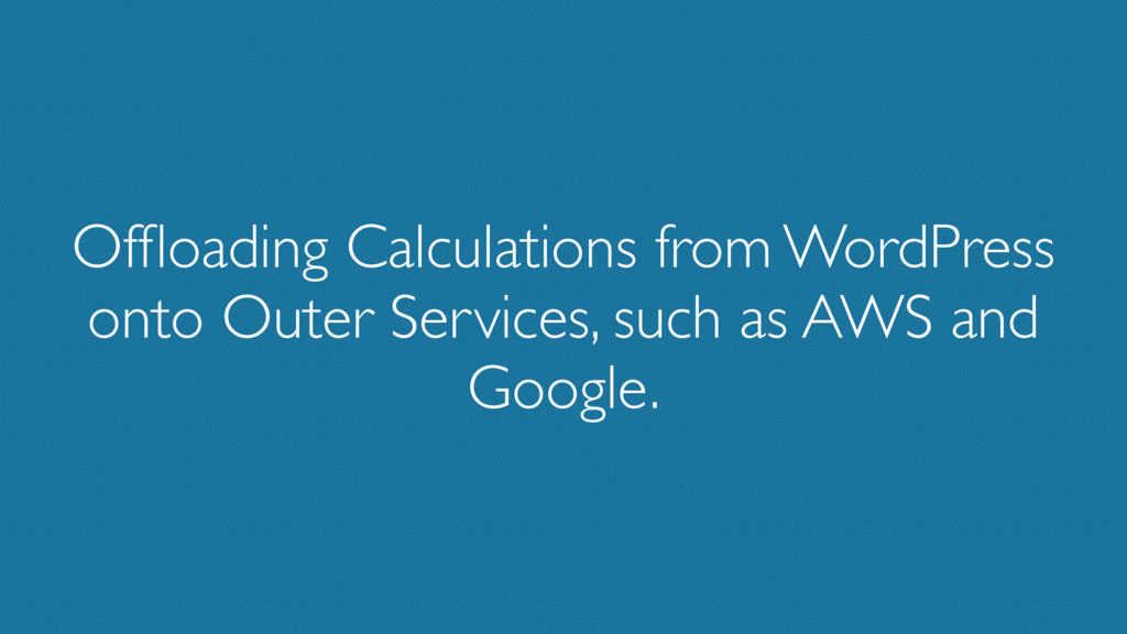 Offloading Calculations from WordPress onto Oute...