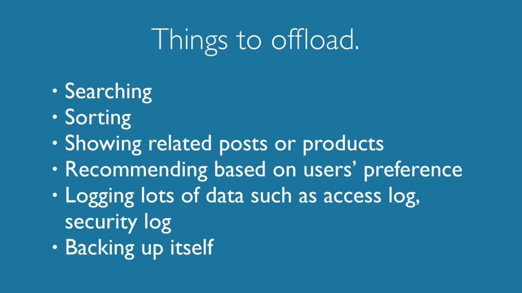 Things to offload. • Searching • Sorting • Showi...