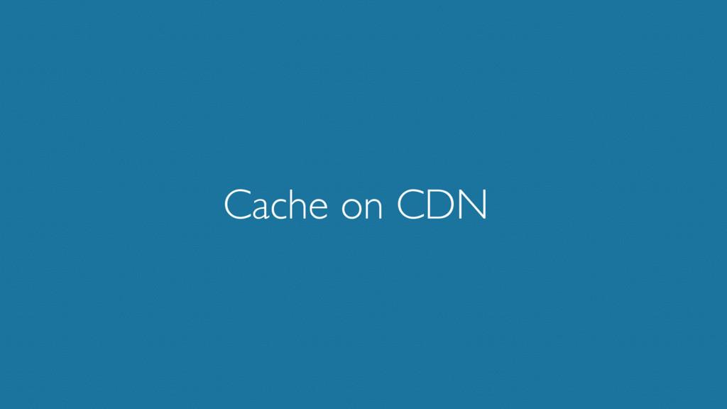 Cache on CDN