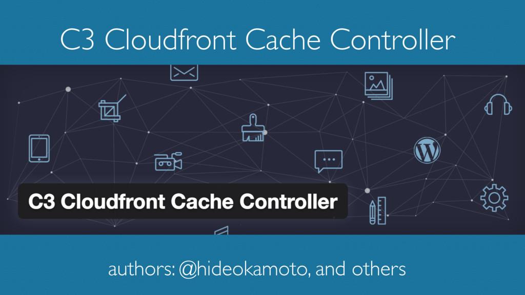 C3 Cloudfront Cache Controller authors: @hideok...
