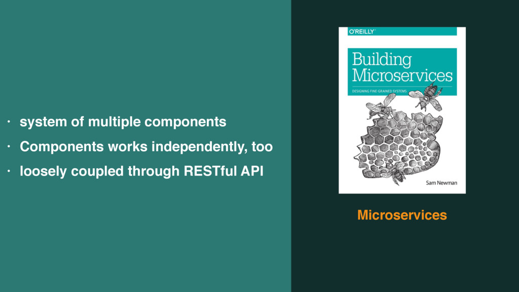 Microservices • system of multiple components •...