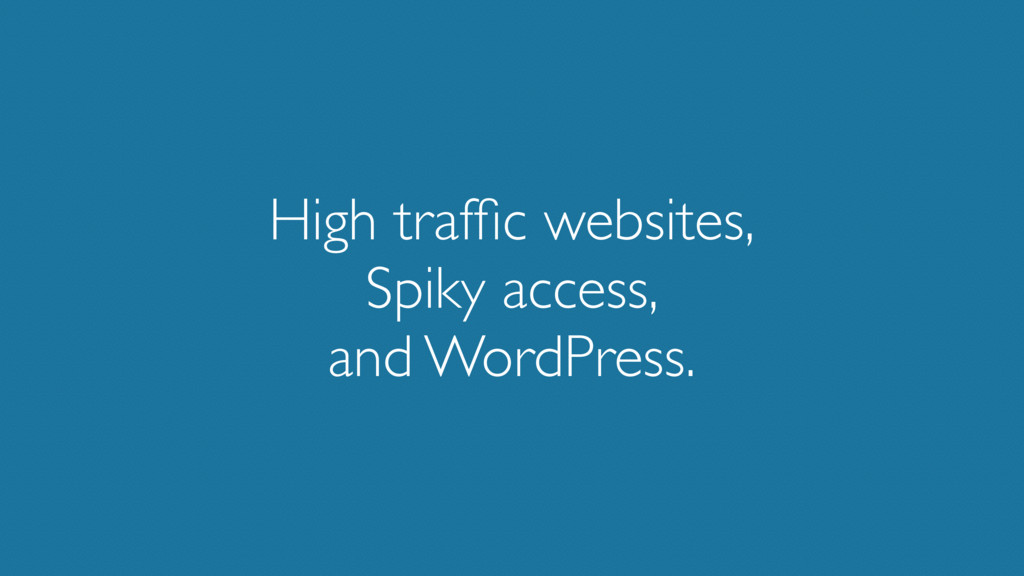 High traffic websites, Spiky access, and WordPre...