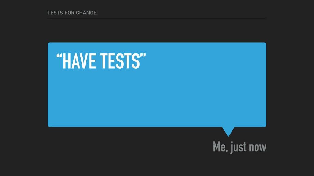 """""""HAVE TESTS"""" Me, just now TESTS FOR CHANGE"""
