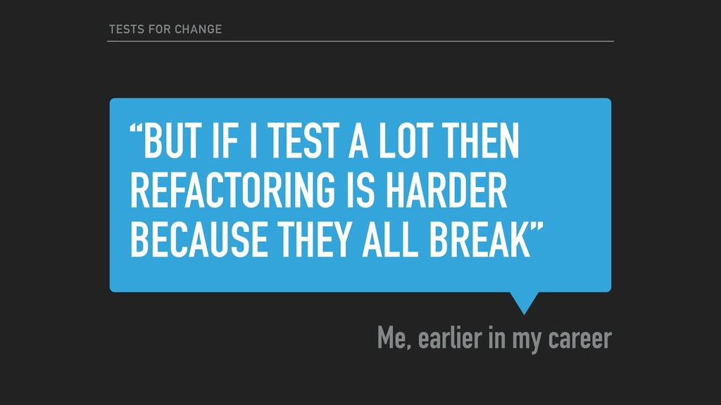 """""""BUT IF I TEST A LOT THEN REFACTORING IS HARDER..."""