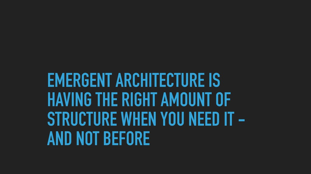 EMERGENT ARCHITECTURE IS HAVING THE RIGHT AMOUN...