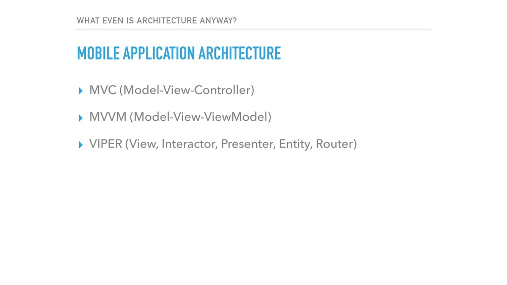 WHAT EVEN IS ARCHITECTURE ANYWAY? MOBILE APPLIC...