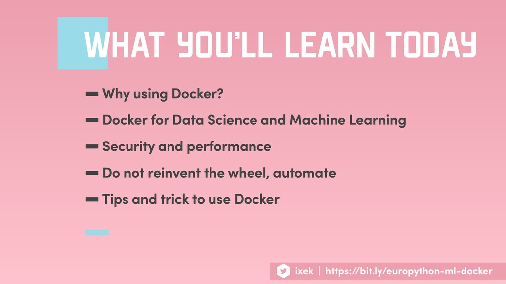 WHAT YOU'LL LEARN TODAY -Why using Docker? -Doc...