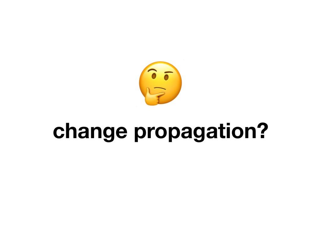 change propagation?