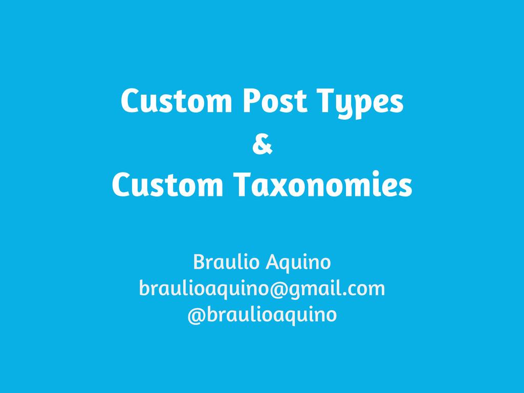 Custom Post Types & Custom Taxonomies Braulio A...