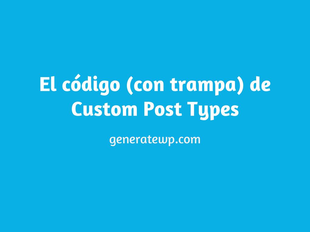 El código (con trampa) de Custom Post Types gen...