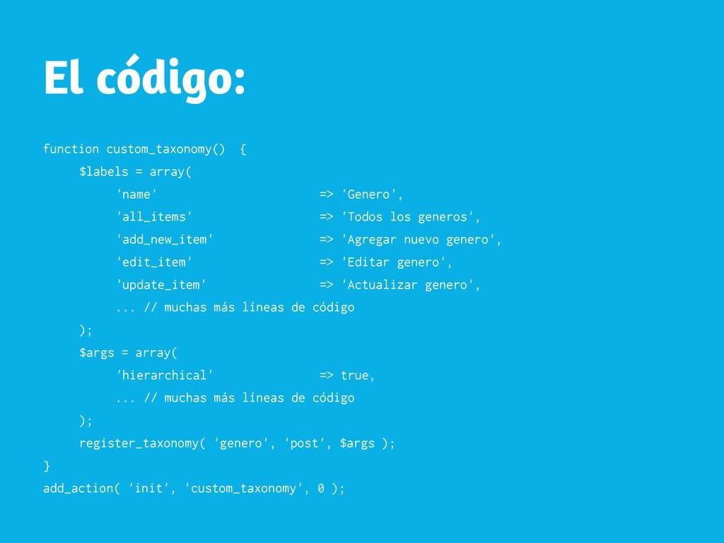 El código: function custom_taxonomy() { $labels...