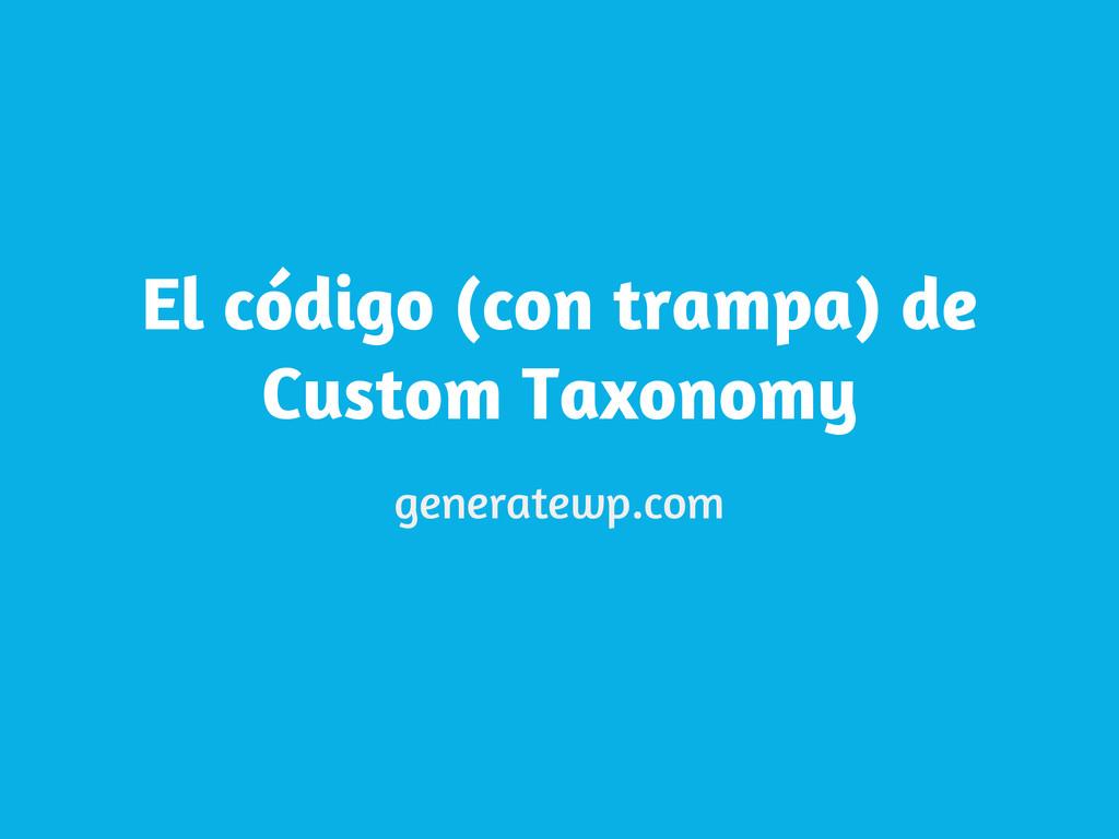 El código (con trampa) de Custom Taxonomy gener...
