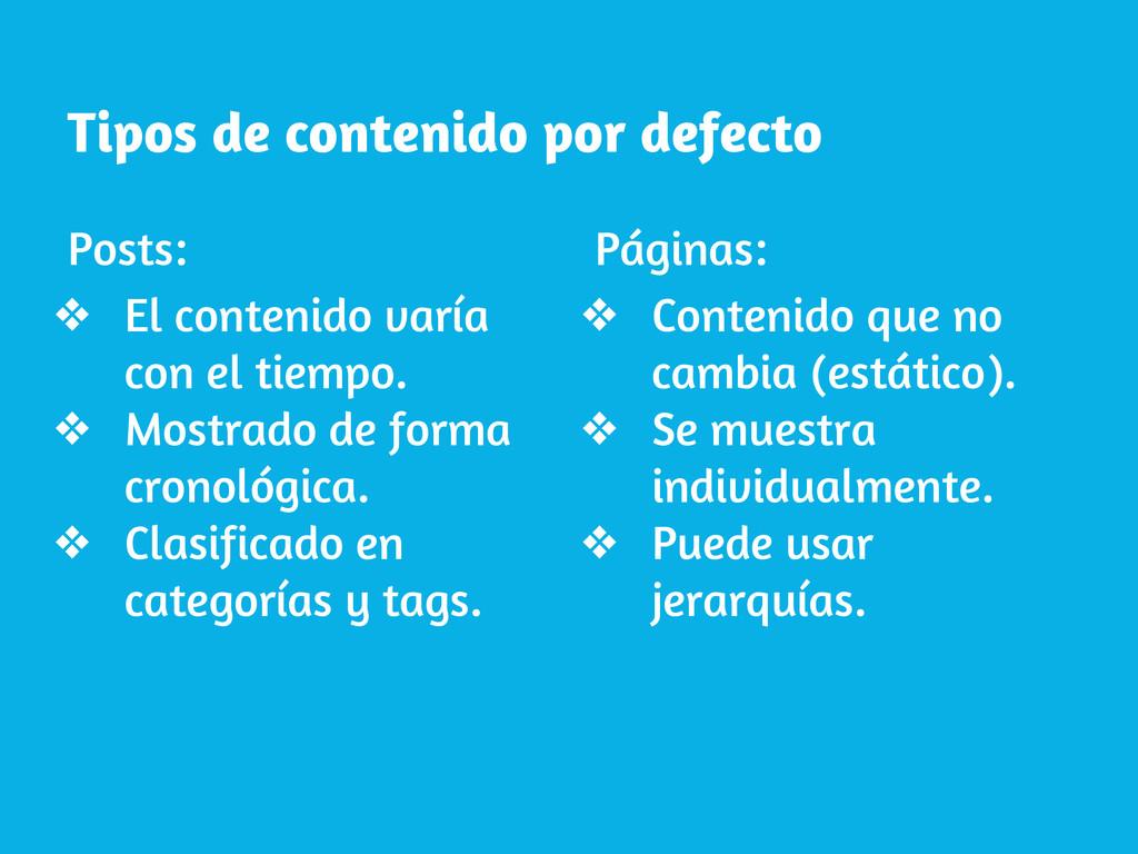 Tipos de contenido por defecto Posts: ❖ El cont...