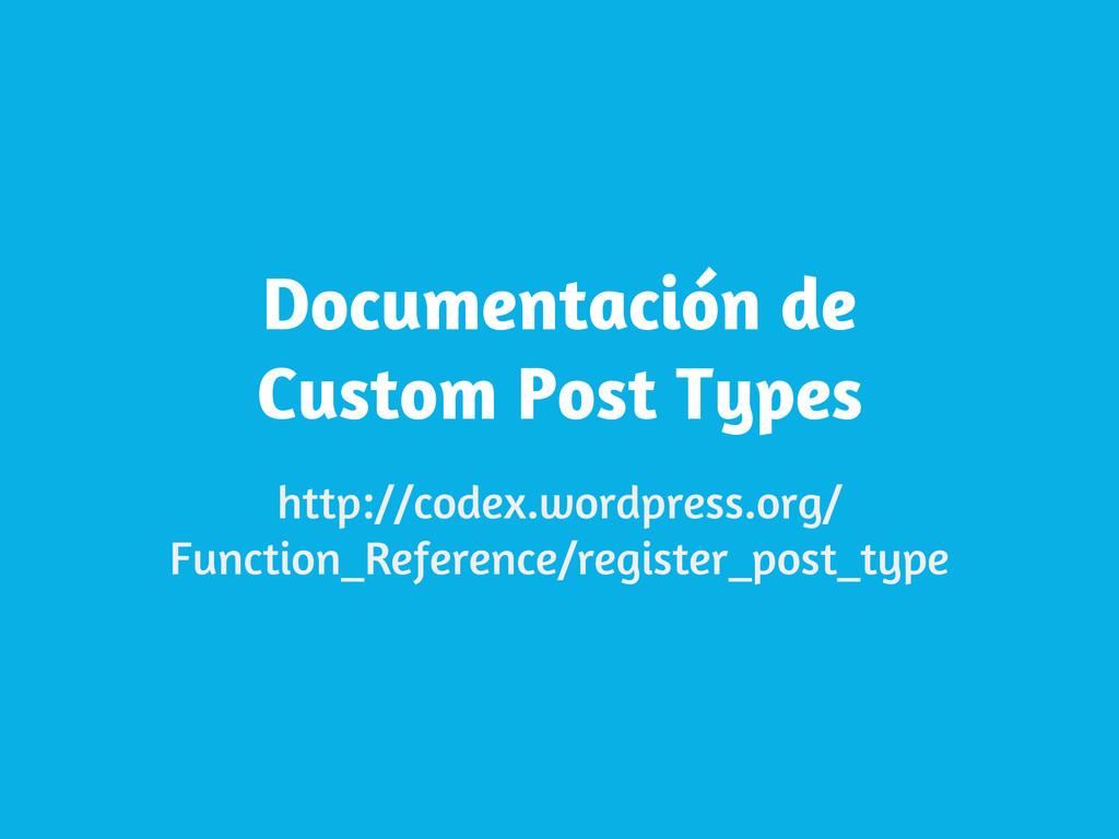Documentación de Custom Post Types http://codex...