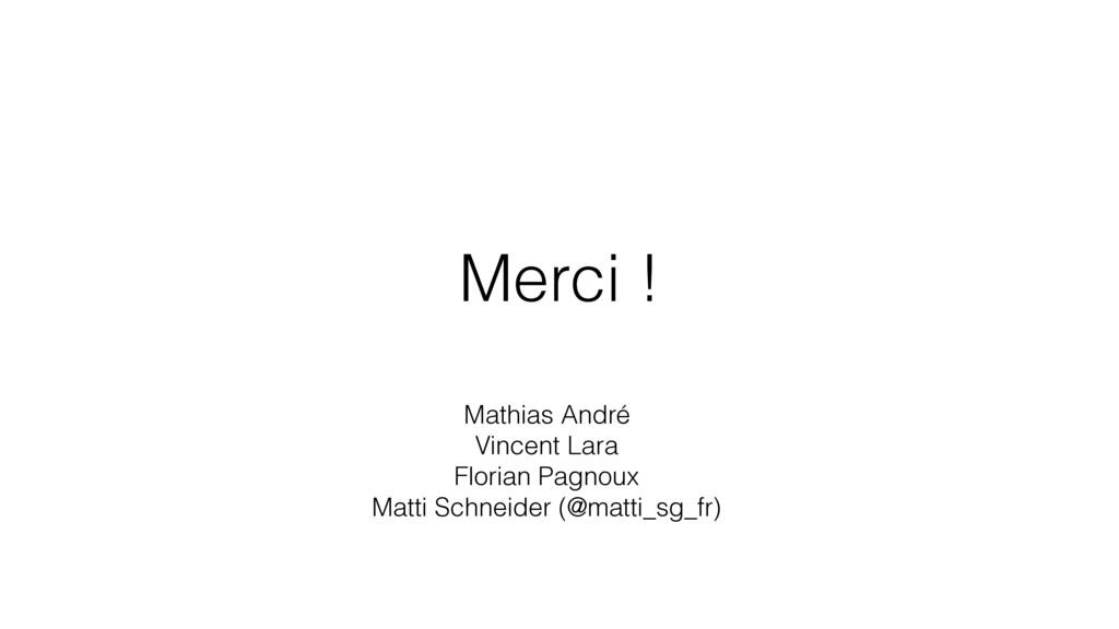 Merci ! Mathias André Vincent Lara Florian Pagn...