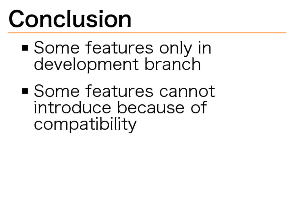 Conclusion Some�features�only�in� development�b...