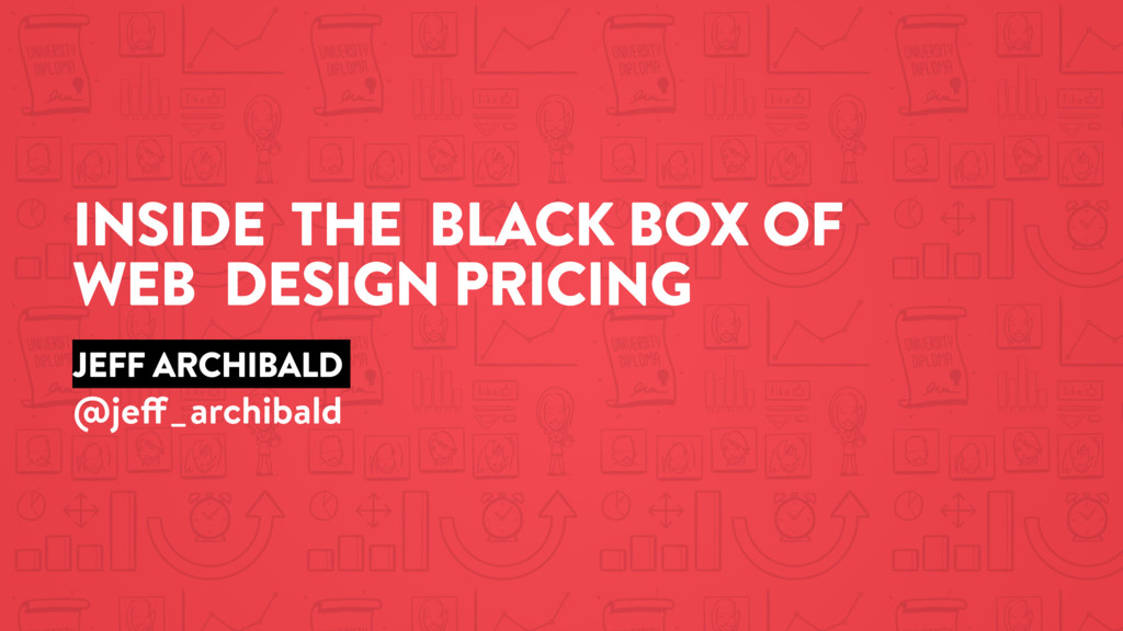 INSIDE THE BLACK BOX OF WEB DESIGN PRICING JEFF...