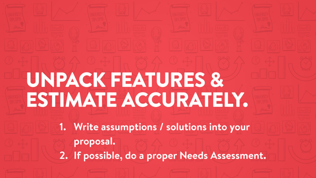 UNPACK FEATURES & ESTIMATE ACCURATELY. 1. Write...