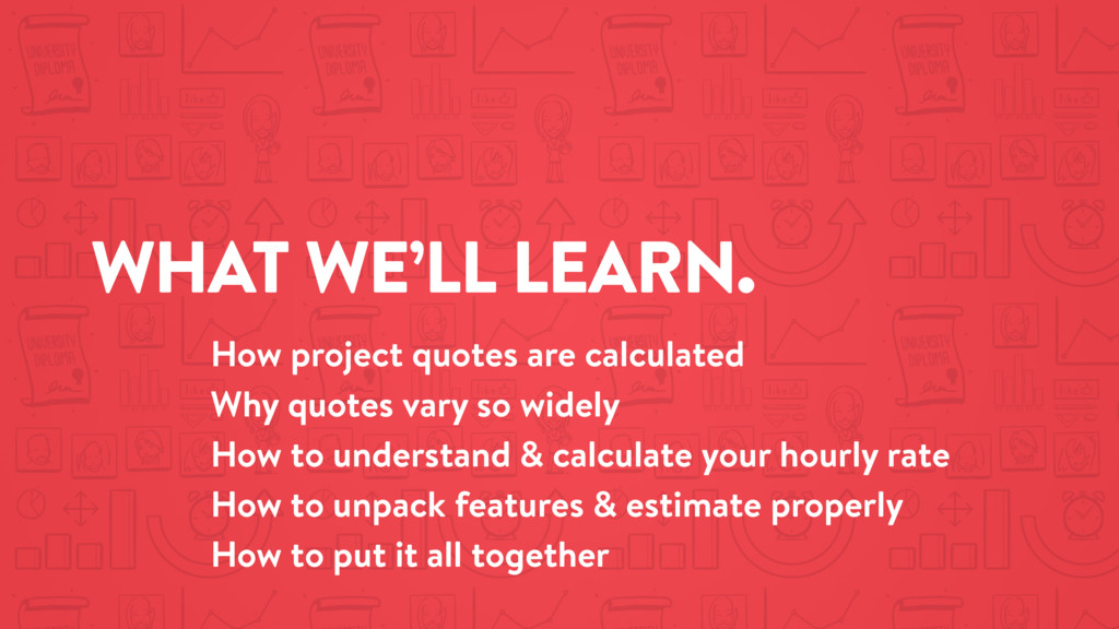 WHAT WE'LL LEARN. How project quotes are calcul...