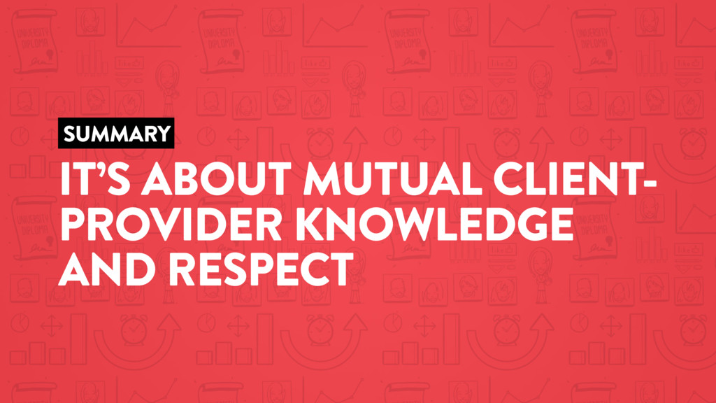 SUMMARY IT'S ABOUT MUTUAL CLIENT- PROVIDER KNOW...