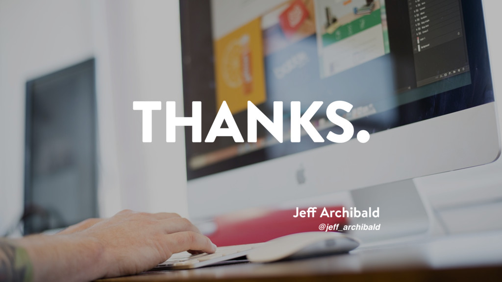 THANKS. Jeff Archibald @jeff_archibald