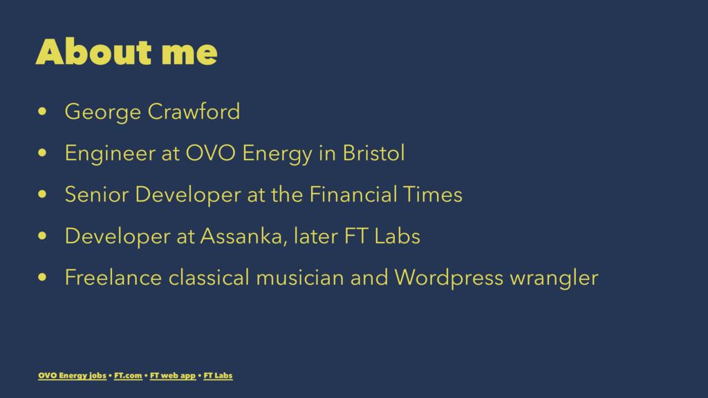 About me • George Crawford • Engineer at OVO En...