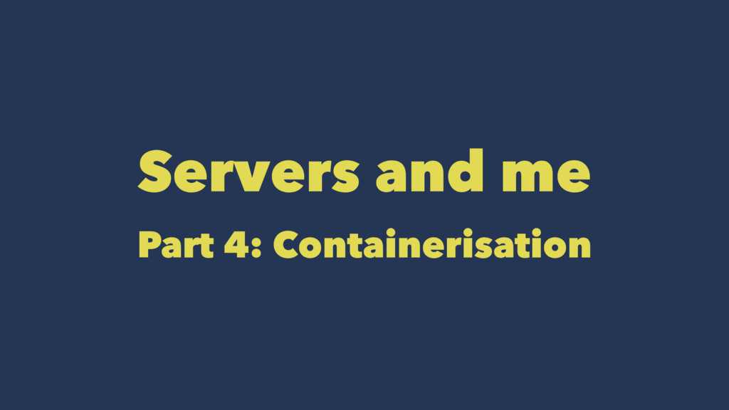 Servers and me Part 4: Containerisation