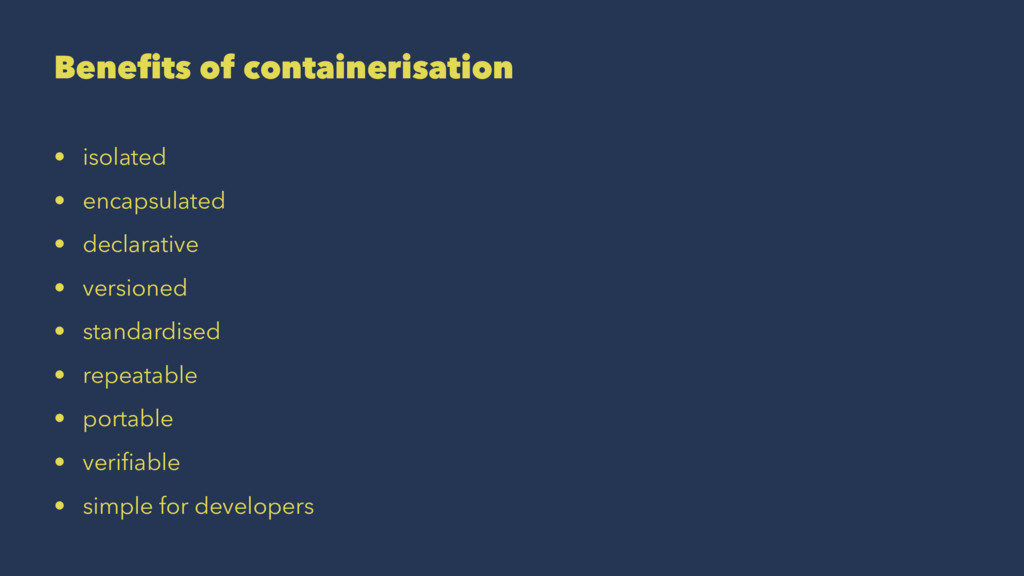 Benefits of containerisation • isolated • encaps...