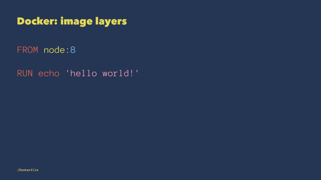 Docker: image layers FROM node:8 RUN echo 'hell...
