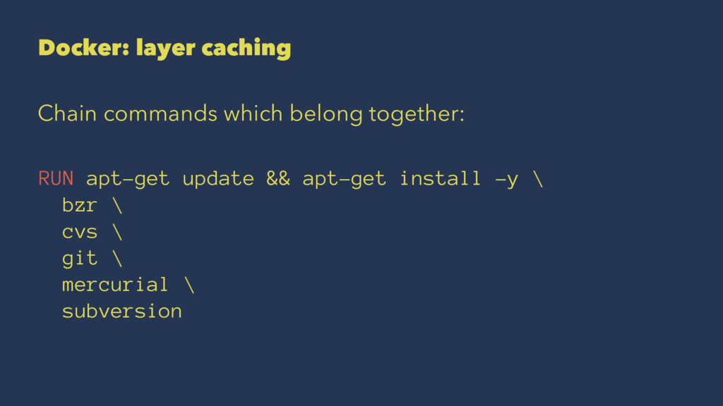 Docker: layer caching Chain commands which belo...