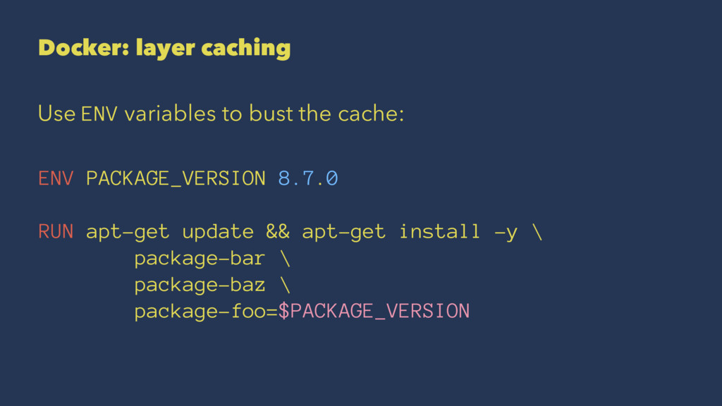 Docker: layer caching Use ENV variables to bust...