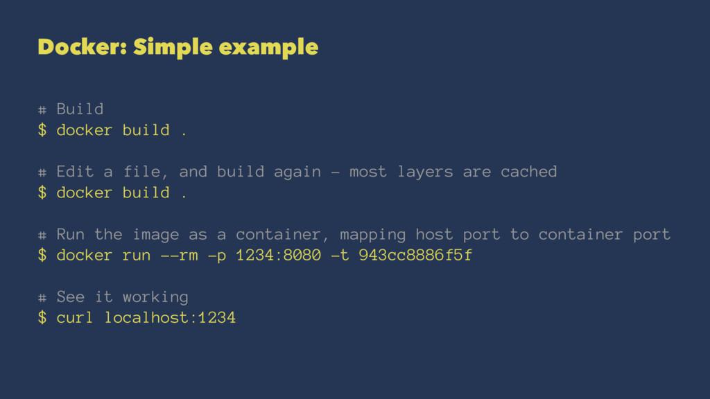 Docker: Simple example # Build $ docker build ....