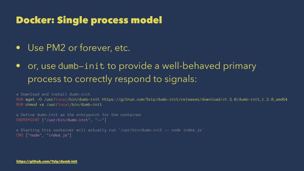 Docker: Single process model • Use PM2 or forev...