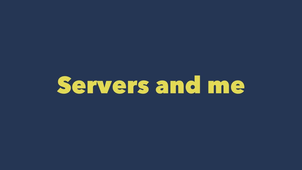 Servers and me