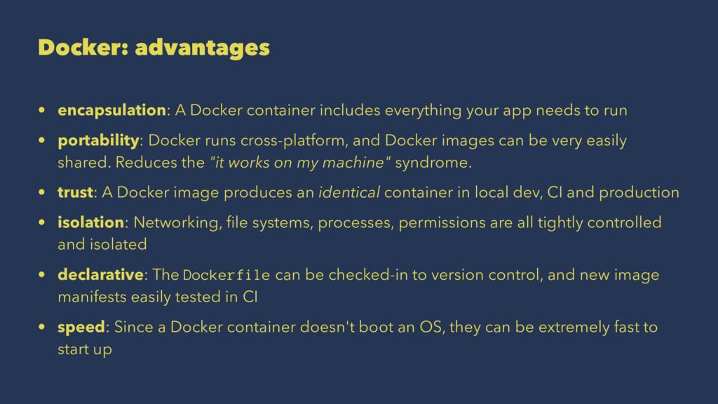 Docker: advantages • encapsulation: A Docker co...