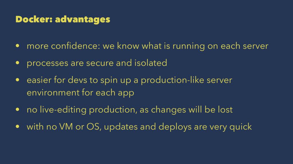 Docker: advantages • more confidence: we know wh...