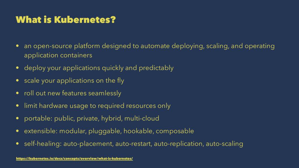 What is Kubernetes? • an open-source platform d...