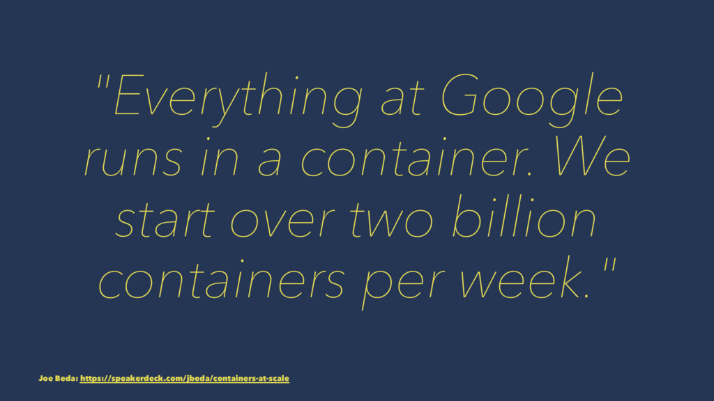 """""""Everything at Google runs in a container. We s..."""