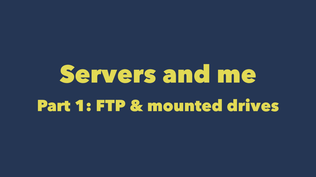 Servers and me Part 1: FTP & mounted drives