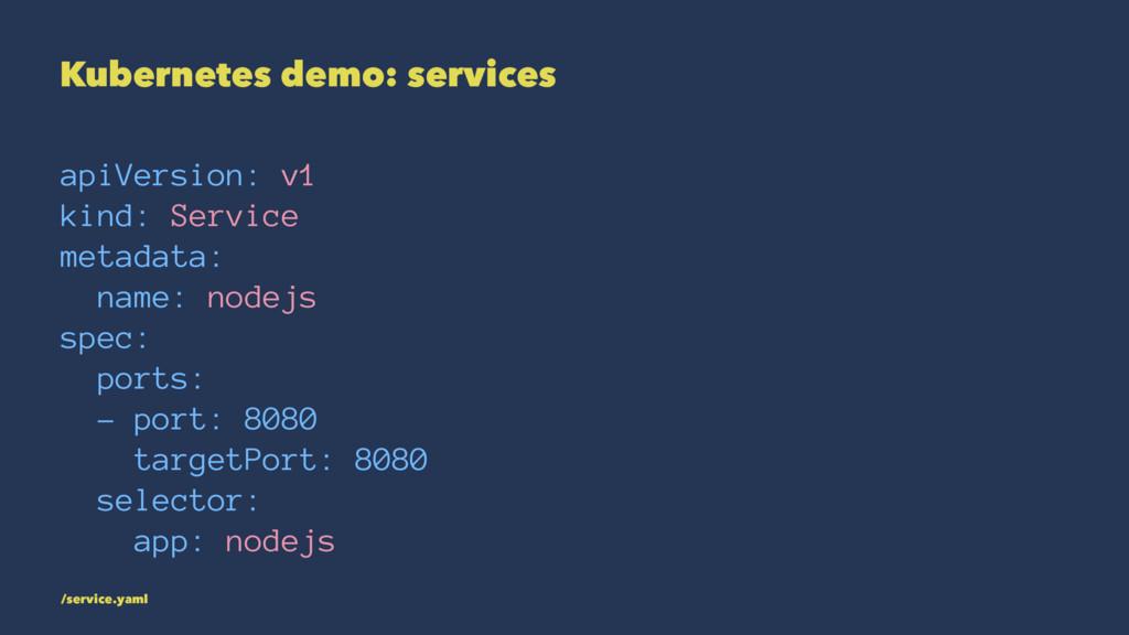 Kubernetes demo: services apiVersion: v1 kind: ...