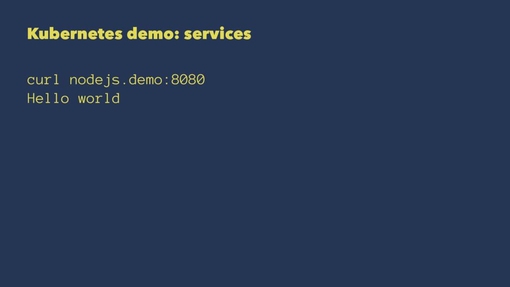 Kubernetes demo: services curl nodejs.demo:8080...