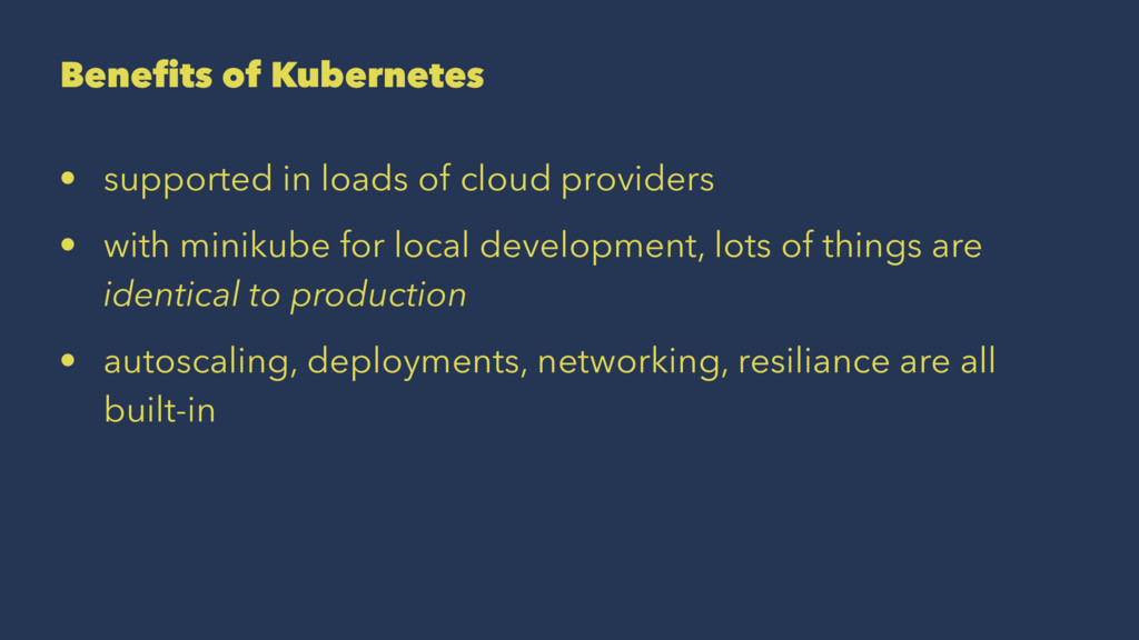 Benefits of Kubernetes • supported in loads of c...