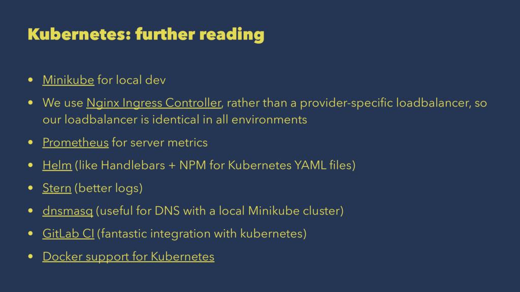 Kubernetes: further reading • Minikube for loca...